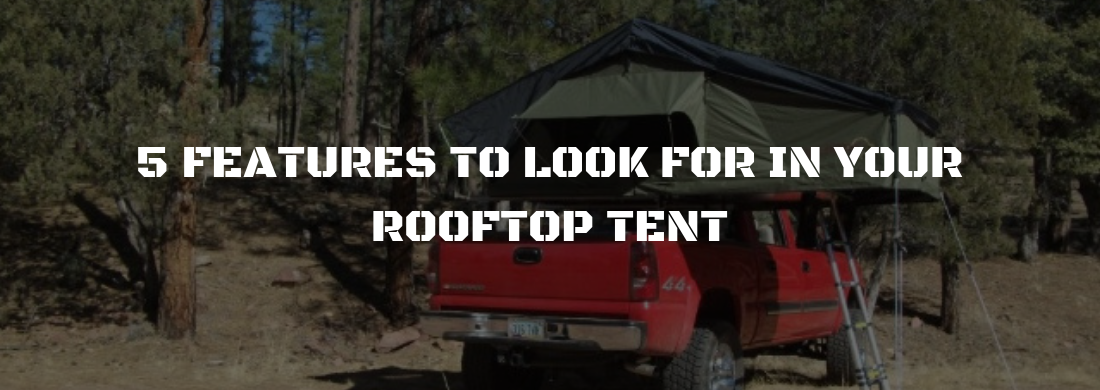 Features to Look for in Your Rooftop Tent